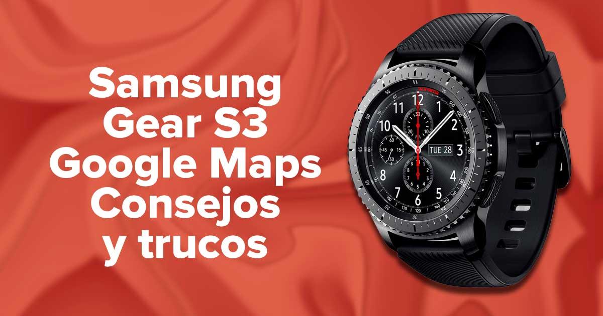 Samsung Gear S3 Google Maps Consejos y trucos