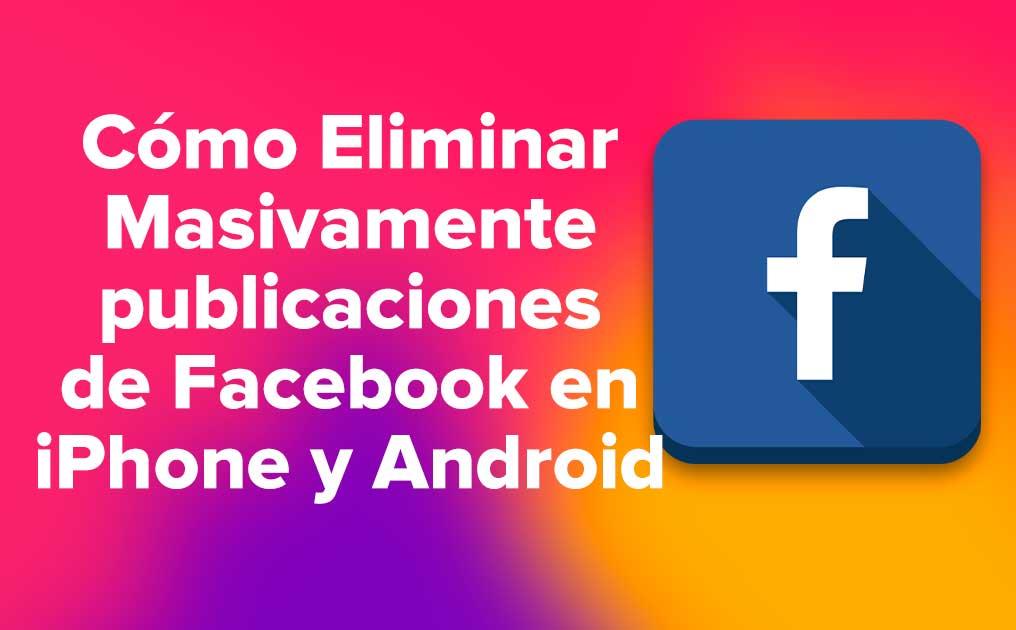 Cómo Eliminar Masivamente publicaciones de Facebook en iPhone y Android