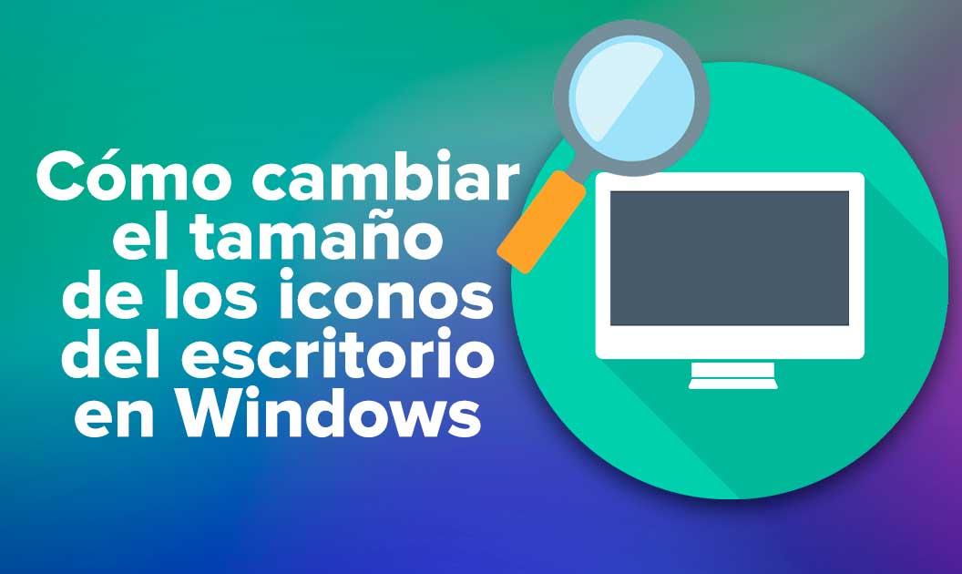 Cómo cambiar el tamaño de los iconos del escritorio en Windows