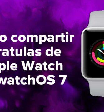 Cómo compartir caratulas de Apple Watch en watchOS 7