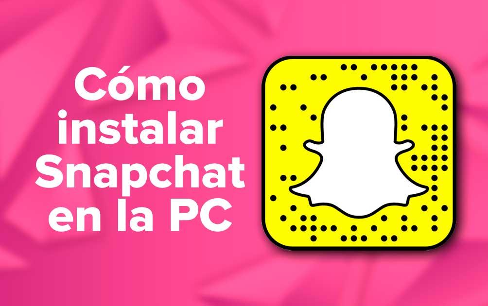 Cómo instalar Snapchat en la PC