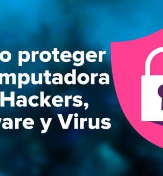 Cómo proteger tu computadora de Hackers, Spyware y Virus