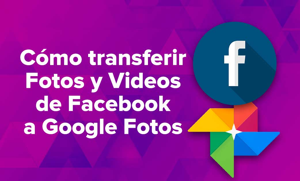 Cómo transferir Fotos y Videos de Facebook a Google Fotos