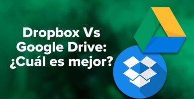 Dropbox Vs Google Drive: ¿Cuál es mejor?