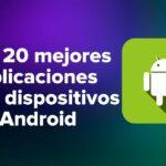 Las 20 mejores aplicaciones para dispositivos Android