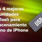 Las 4 mejores unidades flash para almacenamiento externo de iPhone