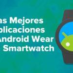 Las Mejores Aplicaciones de Android Wear para Smartwatch y Smartphones