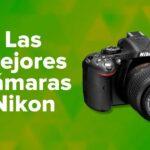 Las Mejores Cámaras Nikon