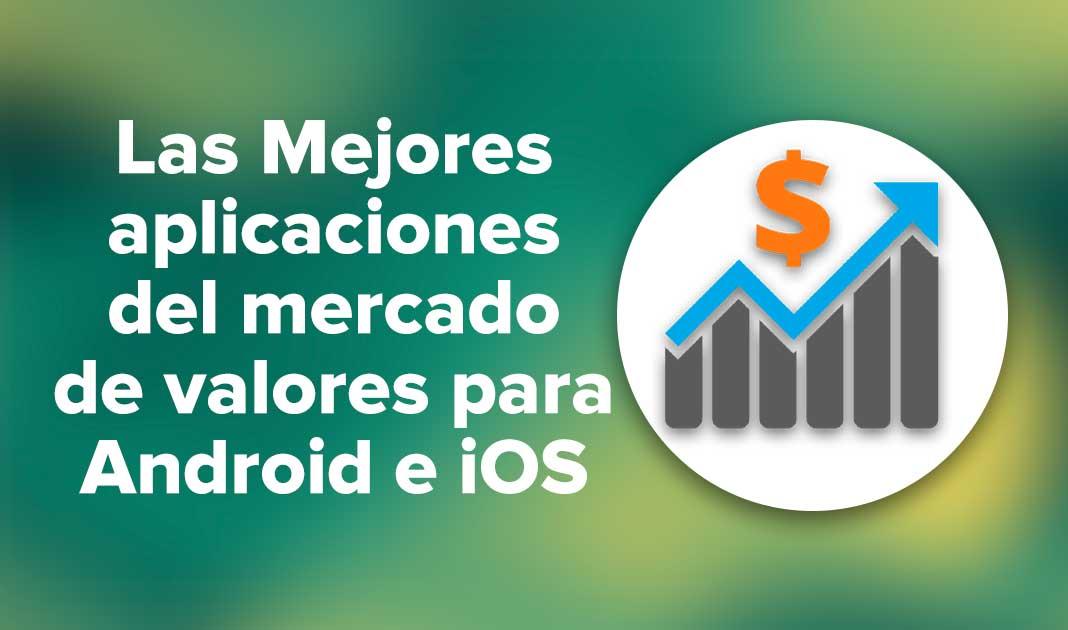 Las Mejores aplicaciones del mercado de valores para Android e iOS
