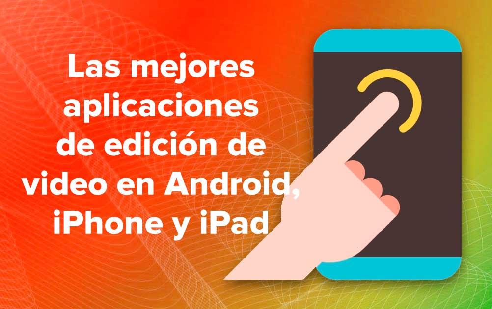 Las mejores aplicaciones de edición de video en Android, iPhone y iPad