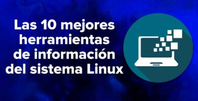 Las 10 mejores herramientas de información del sistema Linux