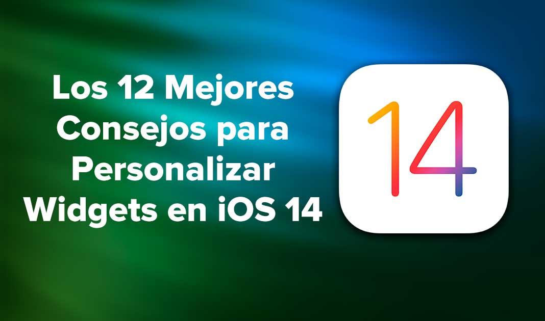 Los 12 Mejores Consejos para Personalizar Widgets en iOS 14