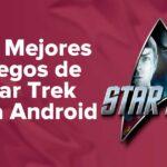 Los Mejores Juegos de Star Trek para dispositivos Android