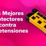 Los Mejores Protectores contra Sobretensiones