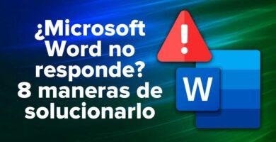 ¿Microsoft Word no responde? 8 maneras de solucionarlo
