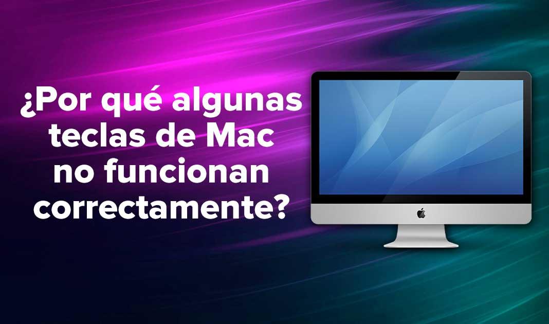 ¿Por qué algunas teclas de mi Mac no funcionan correctamente?