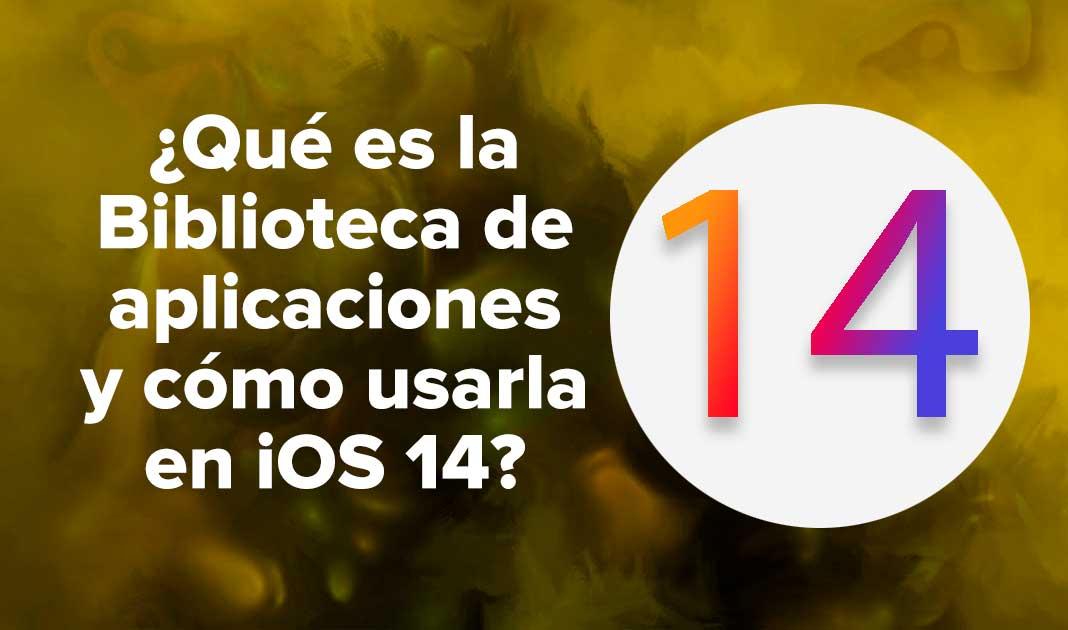 ¿Qué es la Biblioteca de aplicaciones y cómo usarla en iOS 14?