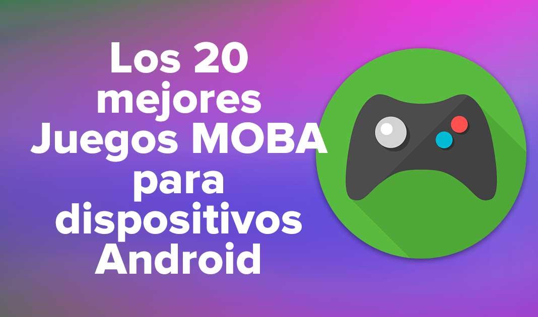 Los 20 mejores Juegos MOBA para dispositivos Android